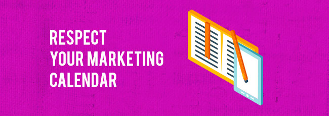 Respect Your Marketing Calendar