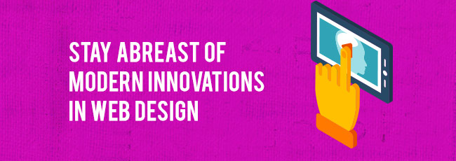 Stay Abreast of Modern Innovations in Web Design
