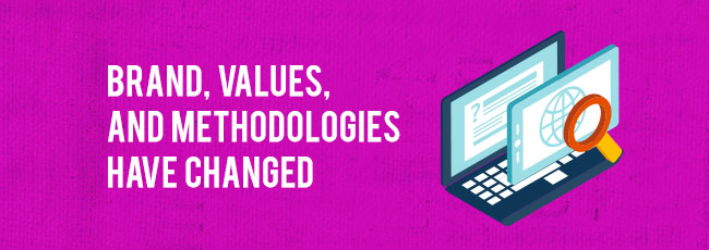 Brand, Values, Methodologies have changed